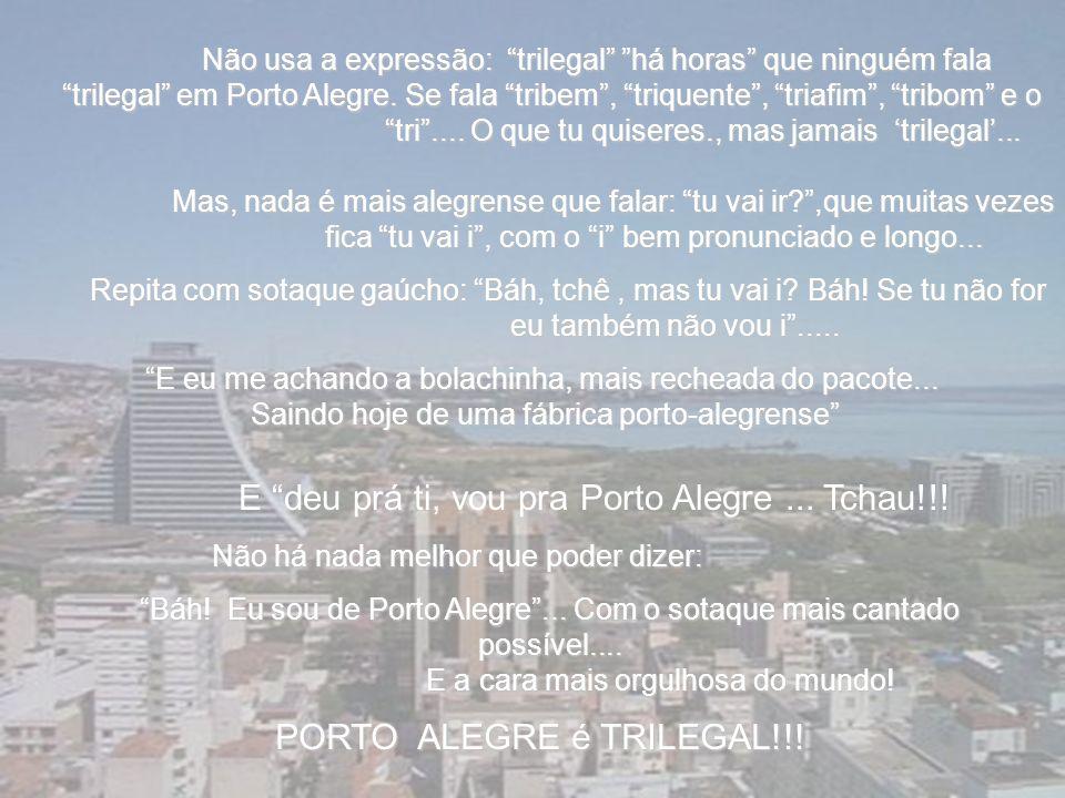 10- Acha que PORTO ALEGRE tem quase todos os defeitos de uma cidade grande e mais algumas desvantagens de uma cidade pequena mas parte para a briga co