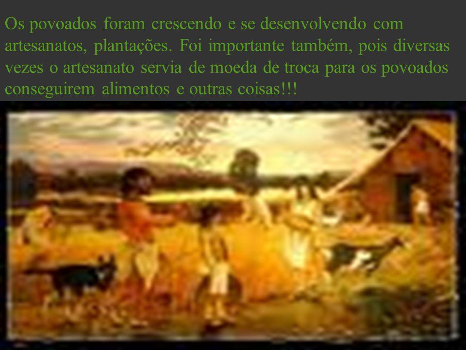 Os povoados foram crescendo e se desenvolvendo com artesanatos, plantações. Foi importante também, pois diversas vezes o artesanato servia de moeda de