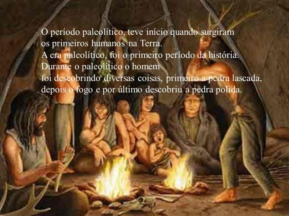O período paleolítico, teve início quando surgiram os primeiros humanos na Terra. A era paleolítico, foi o primeiro período da história. Durante o pal