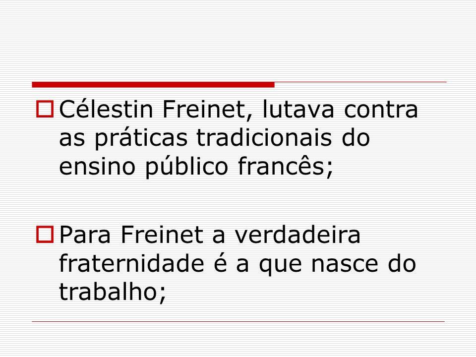 Célestin Freinet, lutava contra as práticas tradicionais do ensino público francês; Para Freinet a verdadeira fraternidade é a que nasce do trabalho;