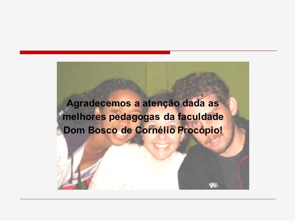 Agradecemos a atenção dada as melhores pedagogas da faculdade Dom Bosco de Cornélio Procópio!
