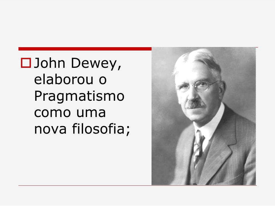 Identificou sua teoria como Instrumentalismo ou Funcionalismo; Representante principal do movimento da educação progressiva norte-americana durante a primeira metade do século XX;