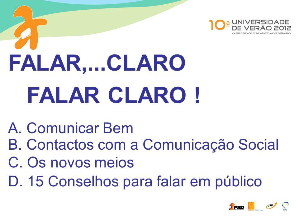 A. Comunicar Bem B. Contactos com a Comunicação Social C. Os novos meios FALAR,...CLARO FALAR CLARO ! D. 15 Conselhos para falar em público