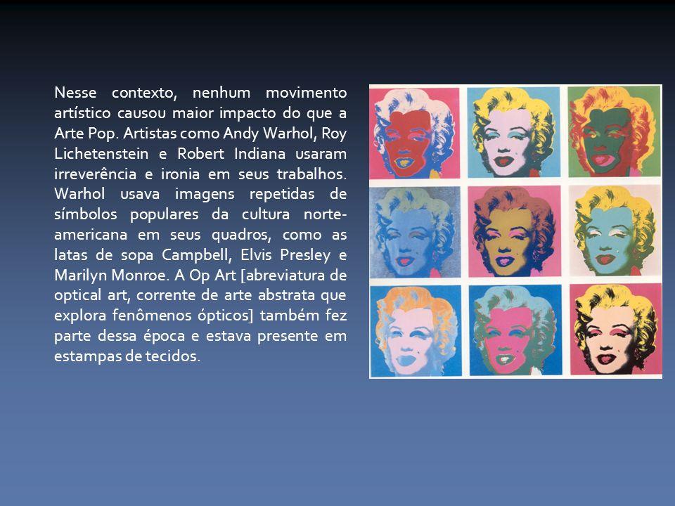 Nesse contexto, nenhum movimento artístico causou maior impacto do que a Arte Pop. Artistas como Andy Warhol, Roy Lichetenstein e Robert Indiana usara