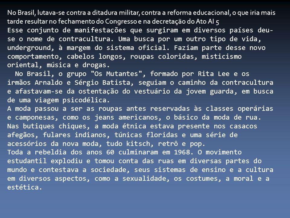 No Brasil, lutava-se contra a ditadura militar, contra a reforma educacional, o que iria mais tarde resultar no fechamento do Congresso e na decretação do Ato AI 5 Esse conjunto de manifestações que surgiram em diversos países deu- se o nome de contracultura.