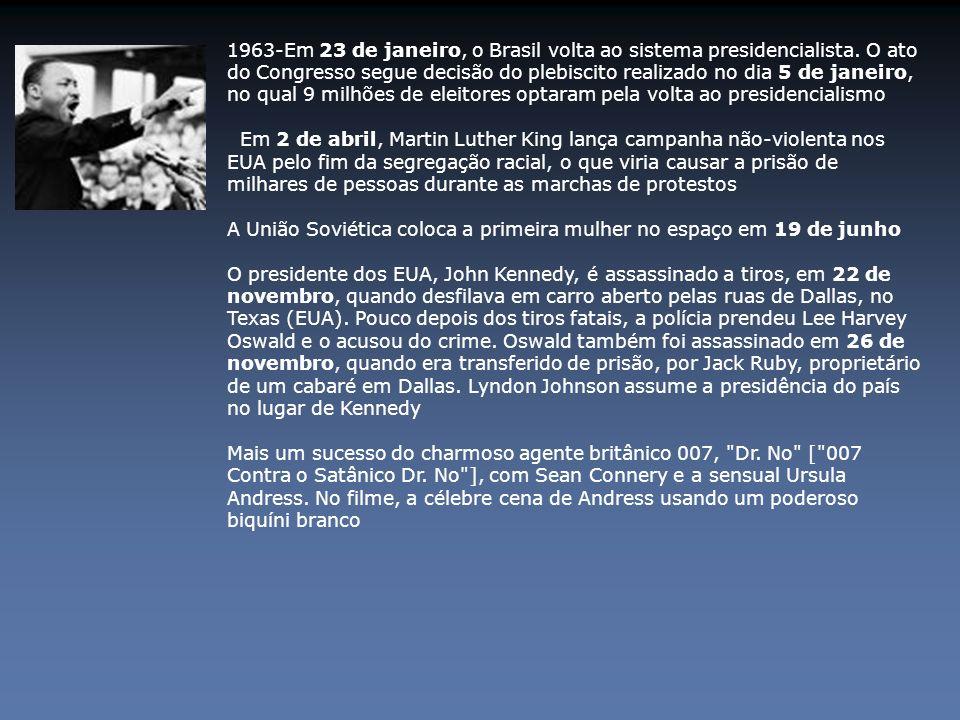 1963-Em 23 de janeiro, o Brasil volta ao sistema presidencialista. O ato do Congresso segue decisão do plebiscito realizado no dia 5 de janeiro, no qu