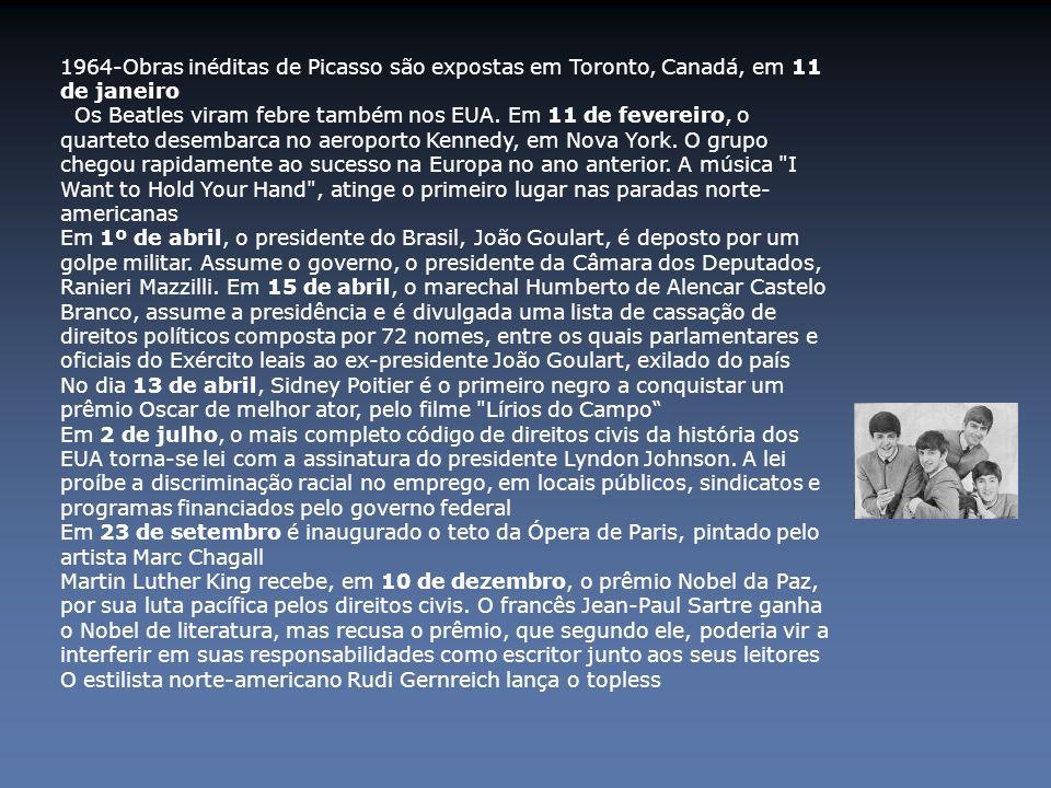 1964-Obras inéditas de Picasso são expostas em Toronto, Canadá, em 11 de janeiro Os Beatles viram febre também nos EUA. Em 11 de fevereiro, o quarteto