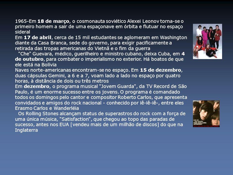 1965-Em 18 de março, o cosmonauta soviético Alexei Leonov torna-se o primeiro homem a sair de uma espaçonave em órbita e flutuar no espaço sideral Em 17 de abril, cerca de 15 mil estudantes se aglomeram em Washington diante da Casa Branca, sede do governo, para exigir pacificamente a retirada das tropas americanas do Vietnã e o fim da guerra Che Guevara, médico, guerilheiro e ministro cubano, deixa Cuba, em 4 de outubro, para combater o imperialismo no exterior.