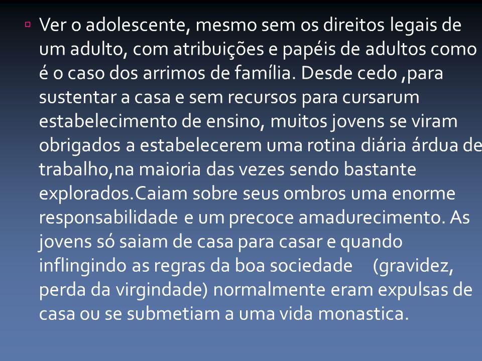 Ver o adolescente, mesmo sem os direitos legais de um adulto, com atribuições e papéis de adultos como é o caso dos arrimos de família.