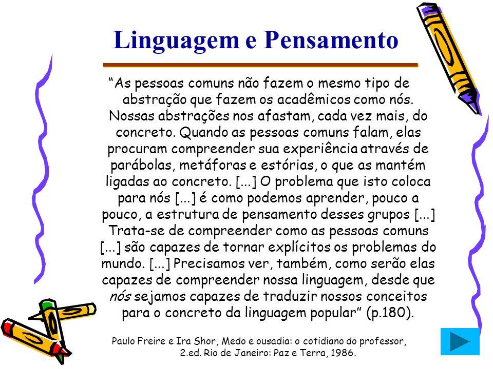 Linguagem e Pensamento As pessoas comuns não fazem o mesmo tipo de abstração que fazem os acadêmicos como nós. Nossas abstrações nos afastam, cada vez