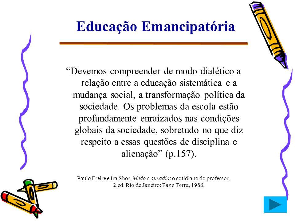 Devemos compreender de modo dialético a relação entre a educação sistemática e a mudança social, a transformação política da sociedade. Os problemas d