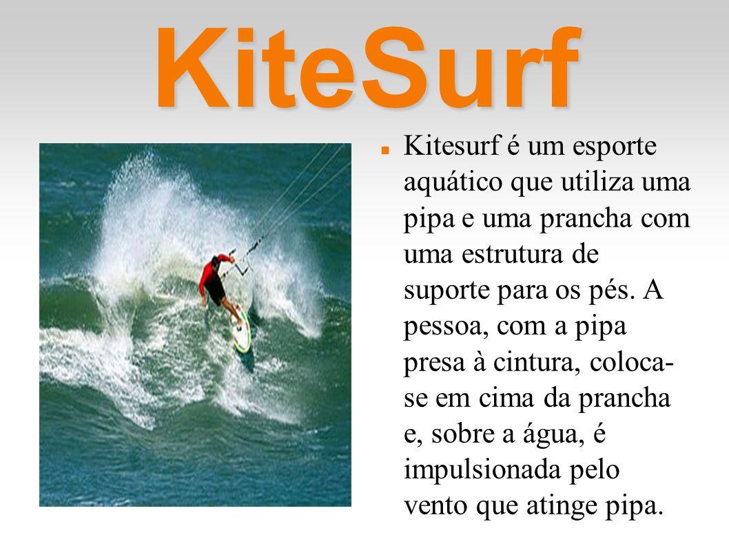 KiteSurf Kitesurf é um esporte aquático que utiliza uma pipa e uma prancha com uma estrutura de suporte para os pés. A pessoa, com a pipa presa à cint