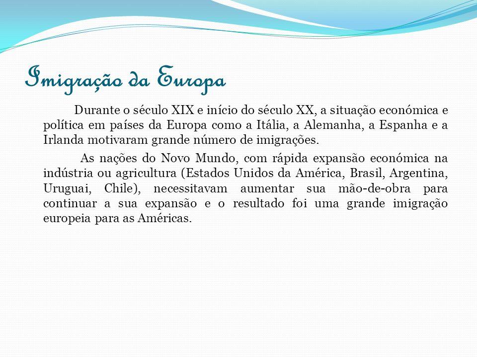 Imigração da Europa Durante o século XIX e início do século XX, a situação económica e política em países da Europa como a Itália, a Alemanha, a Espan