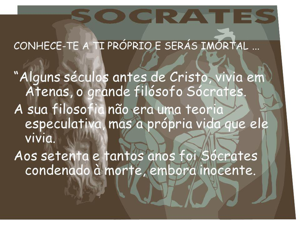 CONHECE-TE A TI PRÓPRIO E SERÁS IMORTAL...