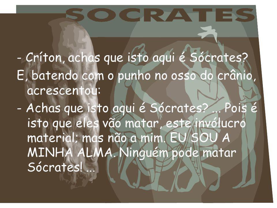 - Críton, achas que isto aqui é Sócrates.