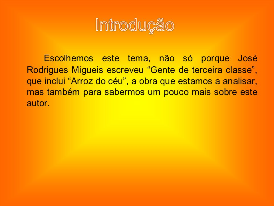 Escolhemos este tema, não só porque José Rodrigues Migueis escreveu Gente de terceira classe, que inclui Arroz do céu, a obra que estamos a analisar, mas também para sabermos um pouco mais sobre este autor.