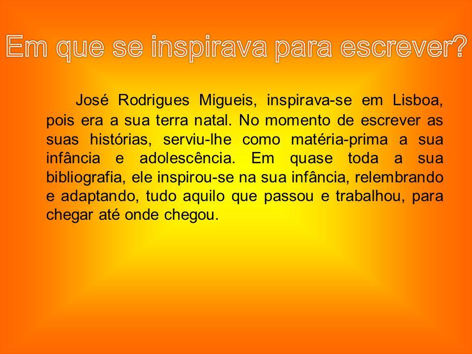 José Rodrigues Migueis, inspirava-se em Lisboa, pois era a sua terra natal. No momento de escrever as suas histórias, serviu-lhe como matéria-prima a