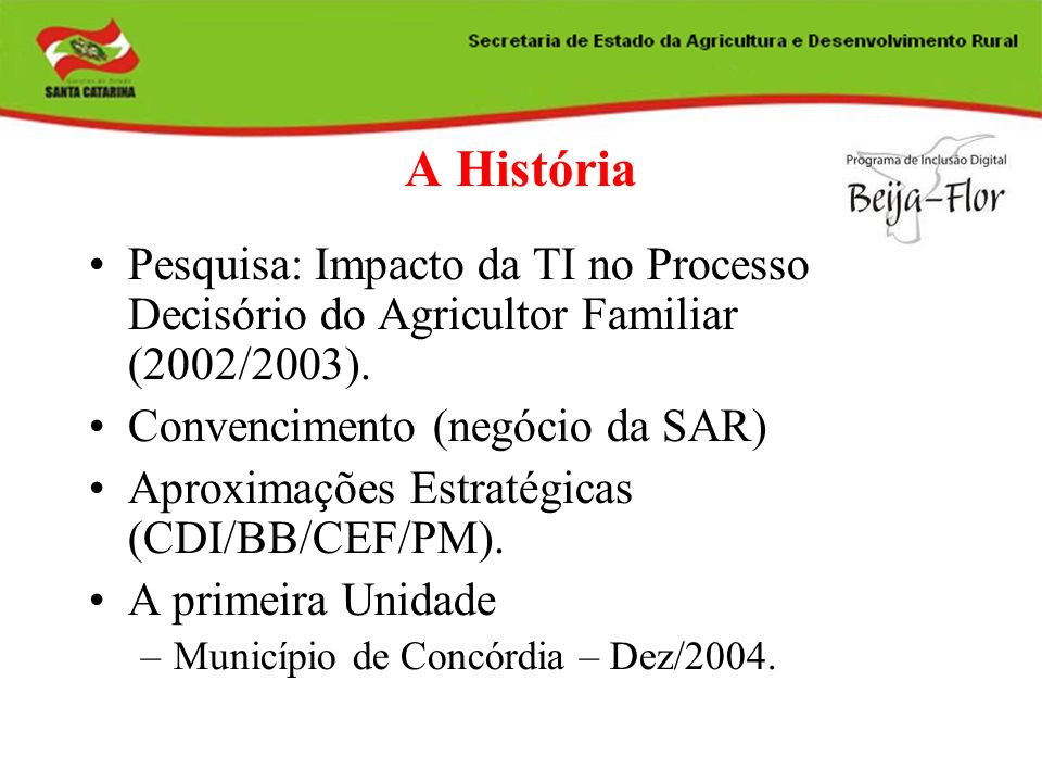 A História Pesquisa: Impacto da TI no Processo Decisório do Agricultor Familiar (2002/2003). Convencimento (negócio da SAR) Aproximações Estratégicas