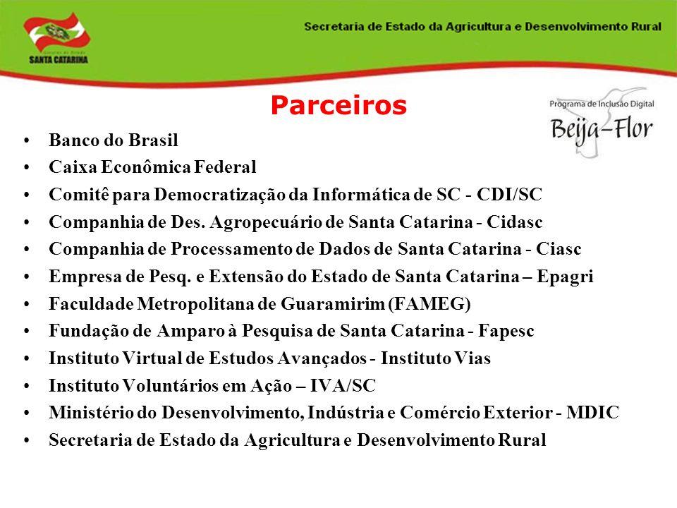 Parceiros Banco do Brasil Caixa Econômica Federal Comitê para Democratização da Informática de SC - CDI/SC Companhia de Des. Agropecuário de Santa Cat