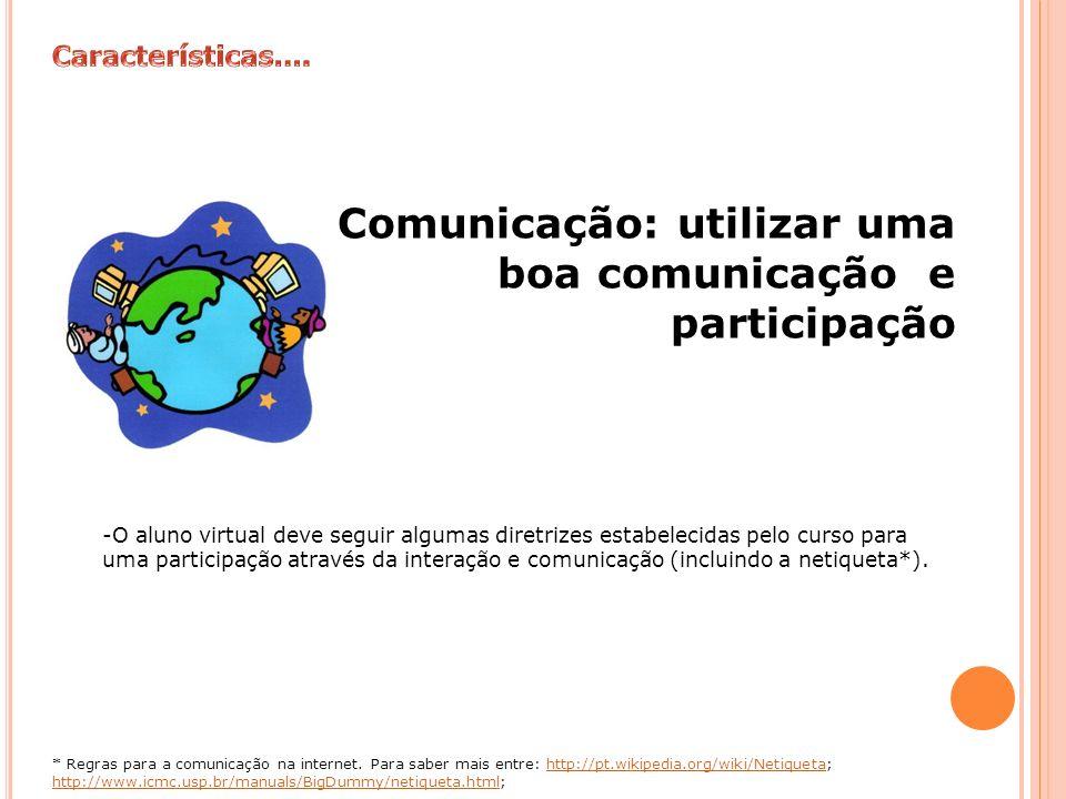 Comunicação: utilizar uma boa comunicação e participação -O aluno virtual deve seguir algumas diretrizes estabelecidas pelo curso para uma participaçã