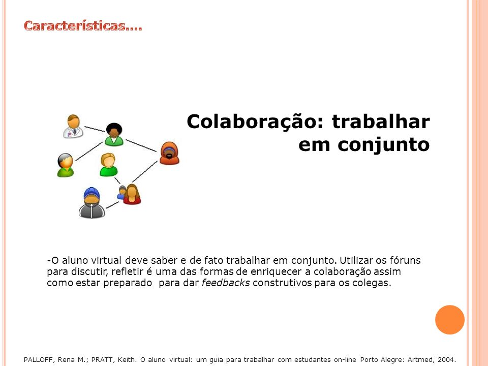 Colaboração: trabalhar em conjunto -O aluno virtual deve saber e de fato trabalhar em conjunto. Utilizar os fóruns para discutir, refletir é uma das f