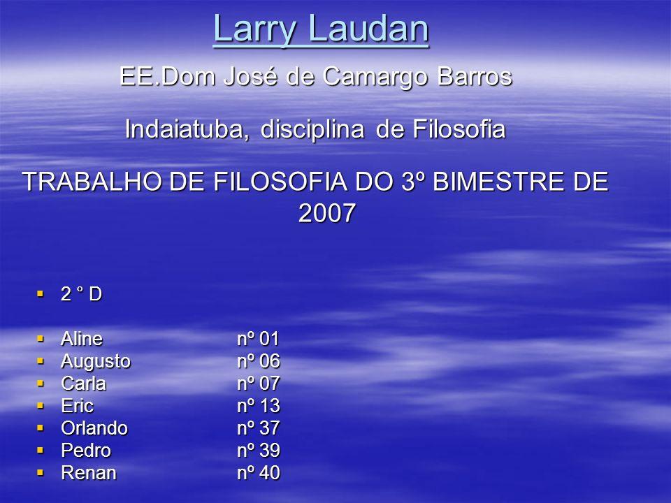 Larry Laudan EE.Dom José de Camargo Barros 2 ° D 2 ° D Alinenº 01 Alinenº 01 Augustonº 06 Augustonº 06 Carlanº 07 Carlanº 07 Ericnº 13 Ericnº 13 Orlan