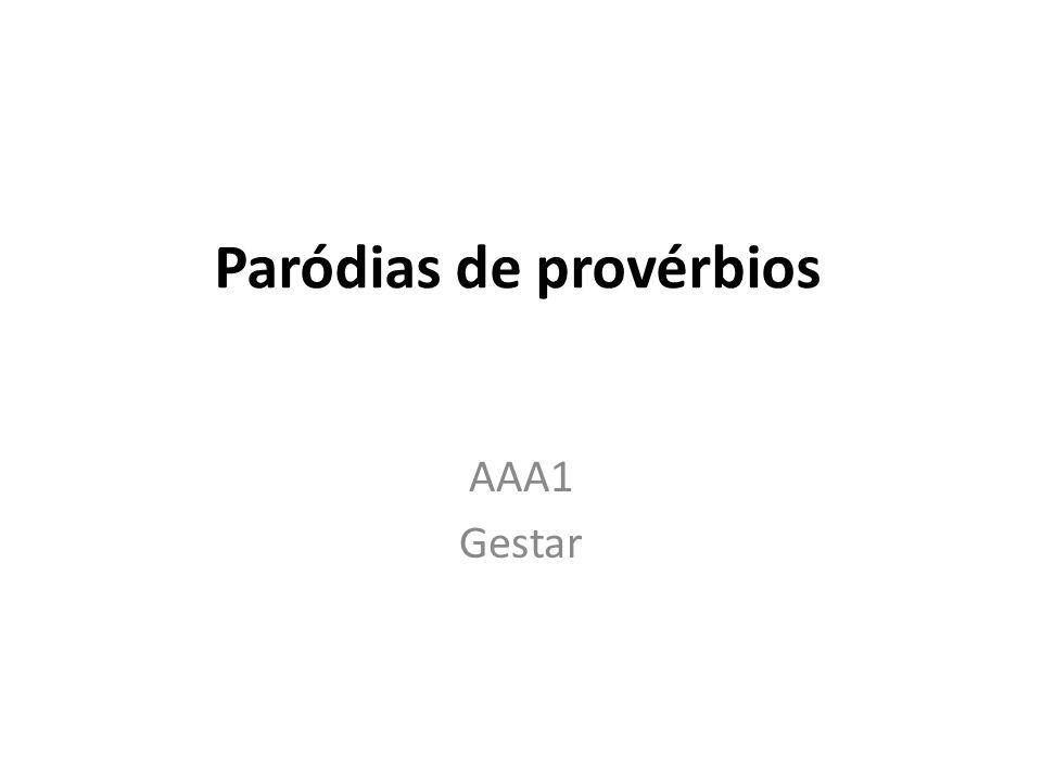 Paródias de provérbios AAA1 Gestar