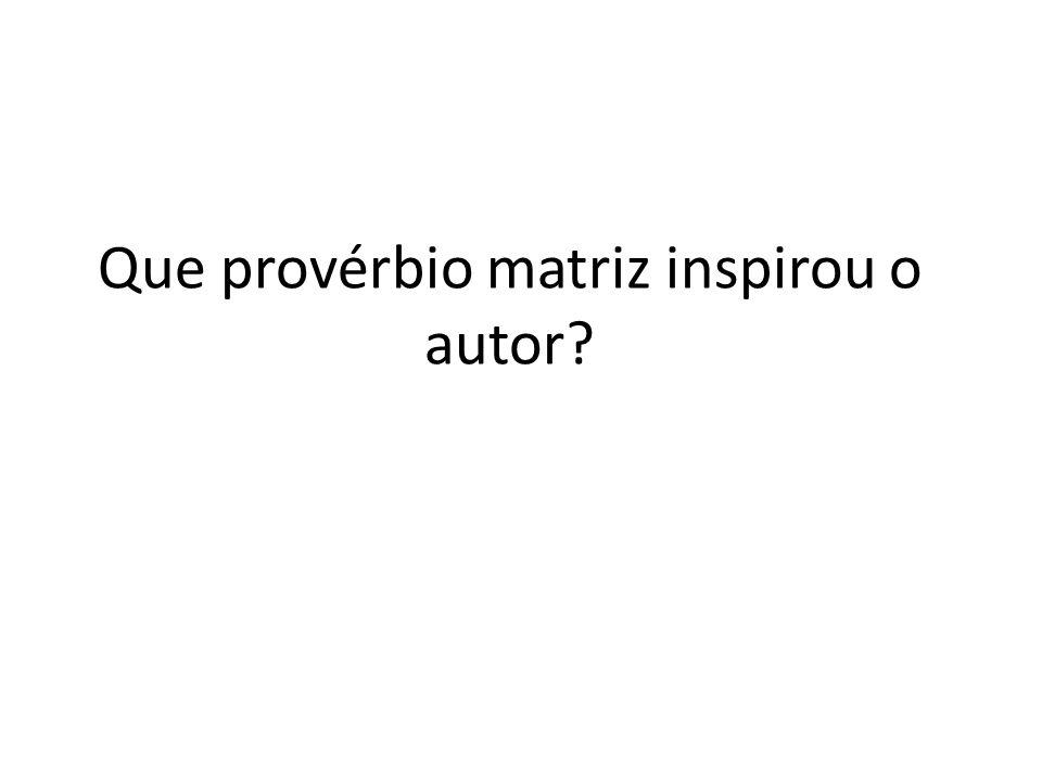 Que provérbio matriz inspirou o autor?