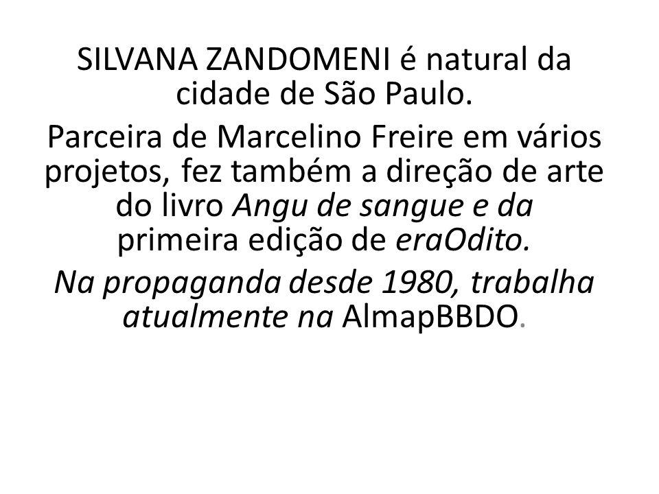SILVANA ZANDOMENI é natural da cidade de São Paulo. Parceira de Marcelino Freire em vários projetos, fez também a direção de arte do livro Angu de san