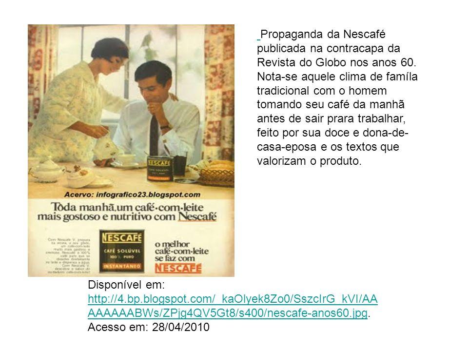 Disponível em: http://4.bp.blogspot.com/_kaOlyek8Zo0/SszcIrG_kVI/AA AAAAAABWs/ZPjg4QV5Gt8/s400/nescafe-anos60.jpg. Acesso em: 28/04/2010 http://4.bp.b
