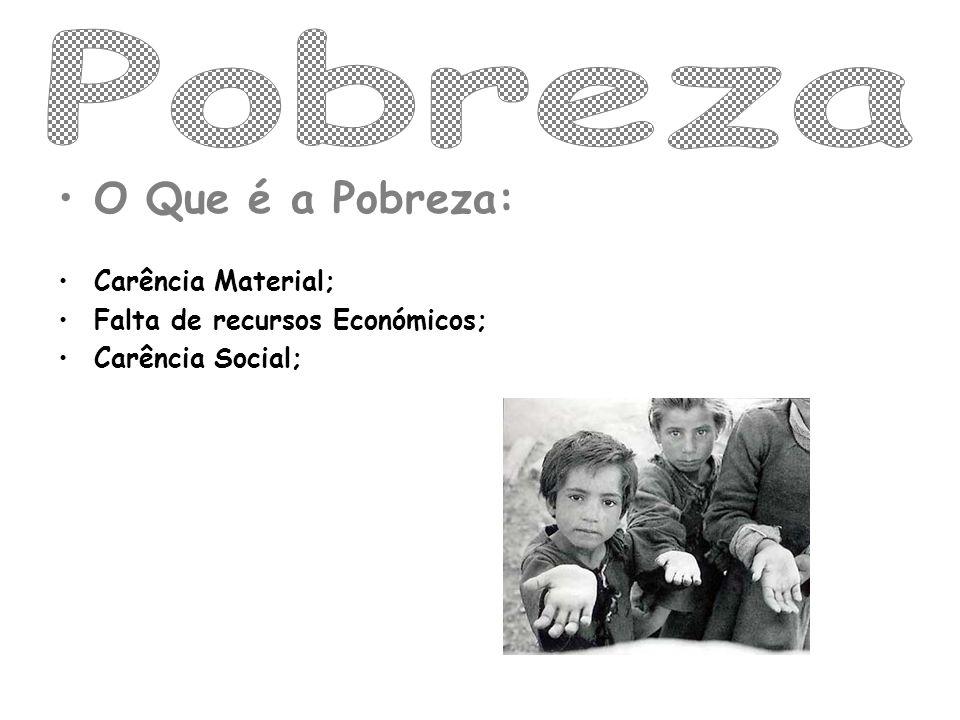 O Que é a Pobreza: Carência Material; Falta de recursos Económicos; Carência Social;