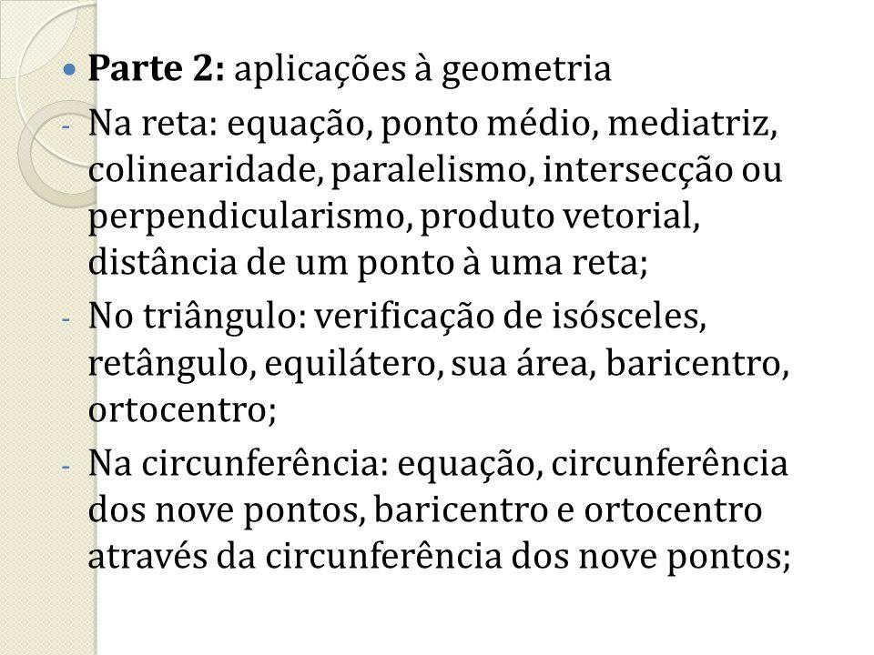 Parte 2: aplicações à geometria - Na reta: equação, ponto médio, mediatriz, colinearidade, paralelismo, intersecção ou perpendicularismo, produto veto