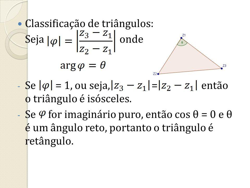 Classificação de triângulos: Seja onde - Se = 1, ou seja, = então o triângulo é isósceles. - Se for imaginário puro, então cos θ = 0 e θ é um ângulo r