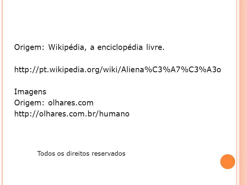 Origem: Wikipédia, a enciclopédia livre. http://pt.wikipedia.org/wiki/Aliena%C3%A7%C3%A3o Imagens Origem: olhares.com http://olhares.com.br/humano Tod