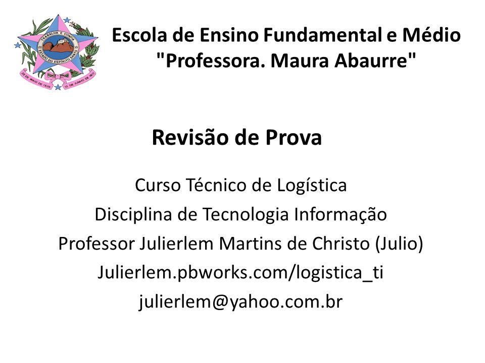 Revisão de Prova Curso Técnico de Logística Disciplina de Tecnologia Informação Professor Julierlem Martins de Christo (Julio) Julierlem.pbworks.com/l