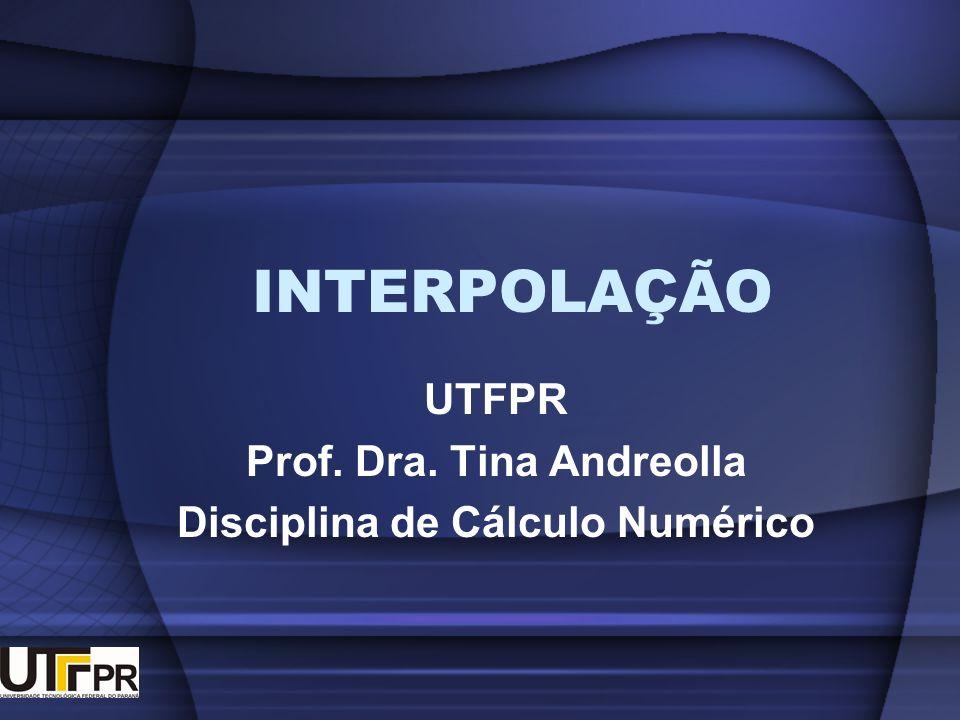 INTERPOLAÇÃO UTFPR Prof. Dra. Tina Andreolla Disciplina de Cálculo Numérico