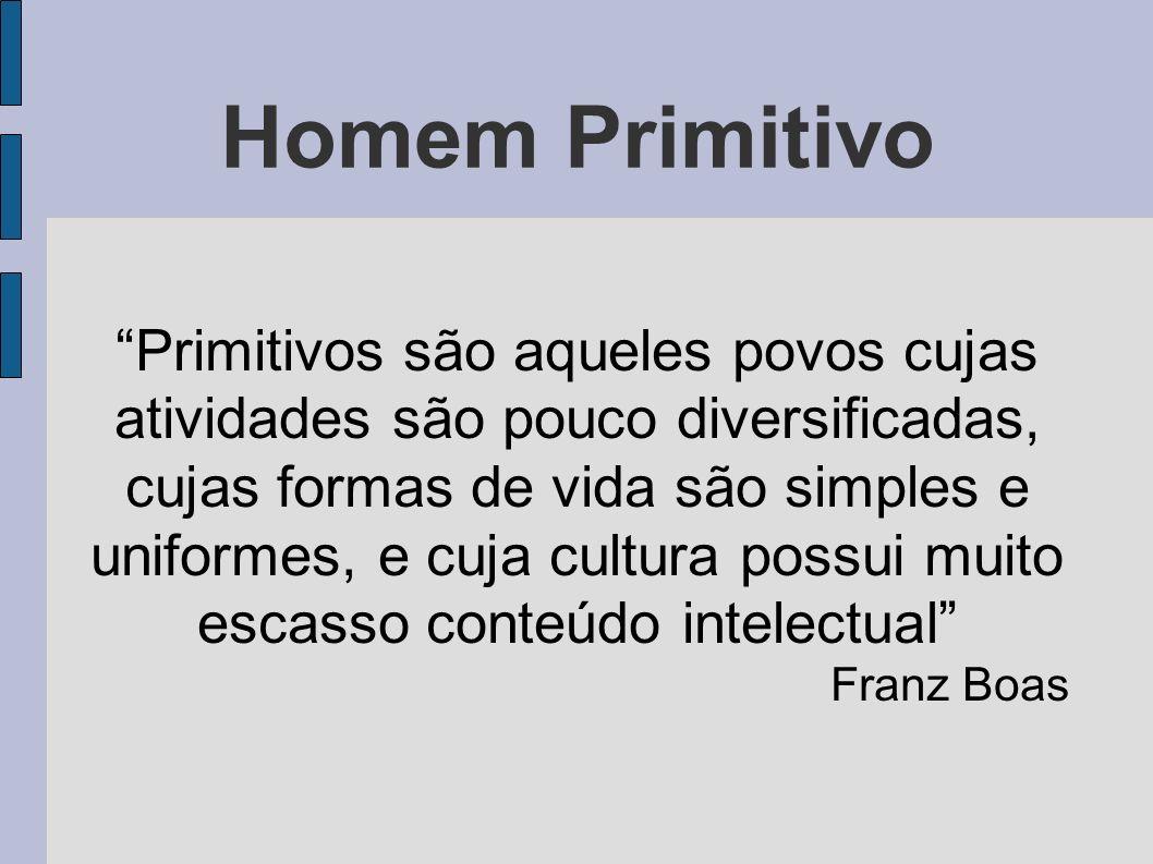 Homem Primitivo Primitivos são aqueles povos cujas atividades são pouco diversificadas, cujas formas de vida são simples e uniformes, e cuja cultura p