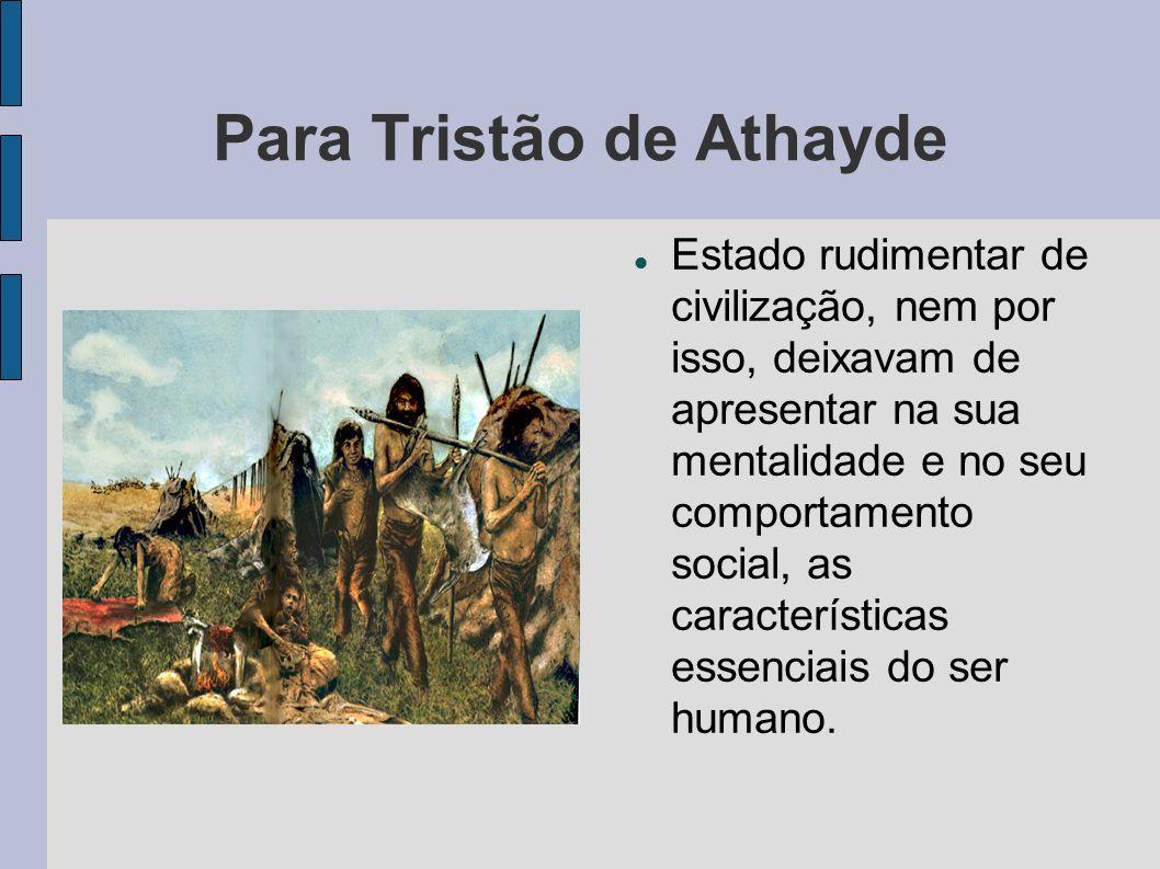 Para Tristão de Athayde Estado rudimentar de civilização, nem por isso, deixavam de apresentar na sua mentalidade e no seu comportamento social, as ca