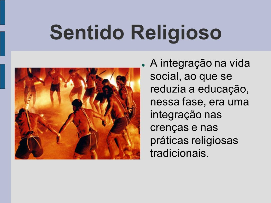 Sentido Religioso A integração na vida social, ao que se reduzia a educação, nessa fase, era uma integração nas crenças e nas práticas religiosas trad