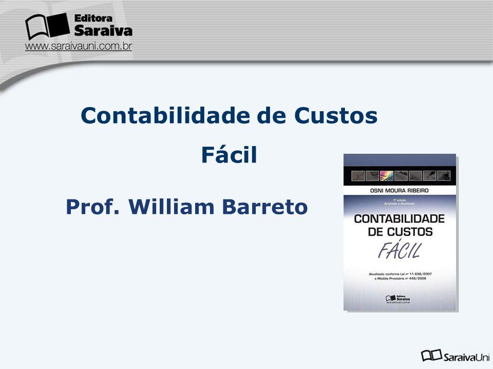 Contabilidade de Custos Fácil Prof. William Barreto