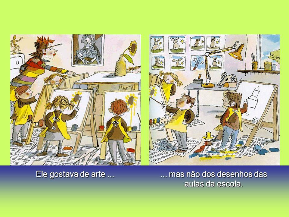 Ele gostava de arte...... mas não dos desenhos das aulas da escola.