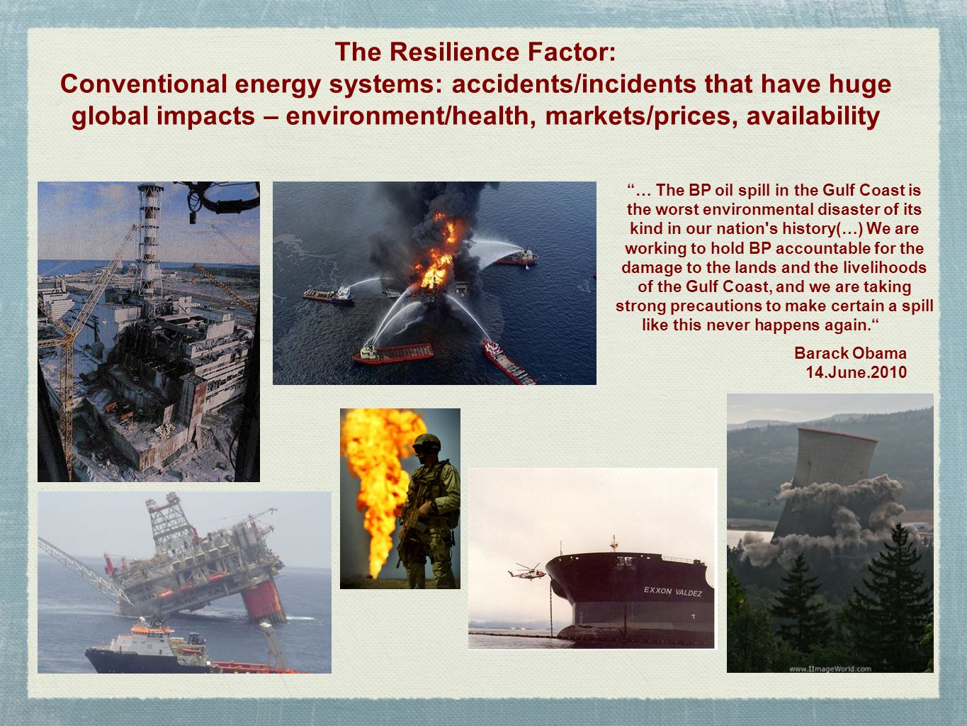 The Resilience Factor: Conventional energy systems: accidents/incidents that have huge global impacts – environment/health, markets/prices, availabili