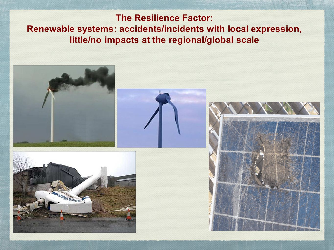 The Resilience Factor: Renewable systems: accidents/incidents with local expression, little/no impacts at the regional/global scale