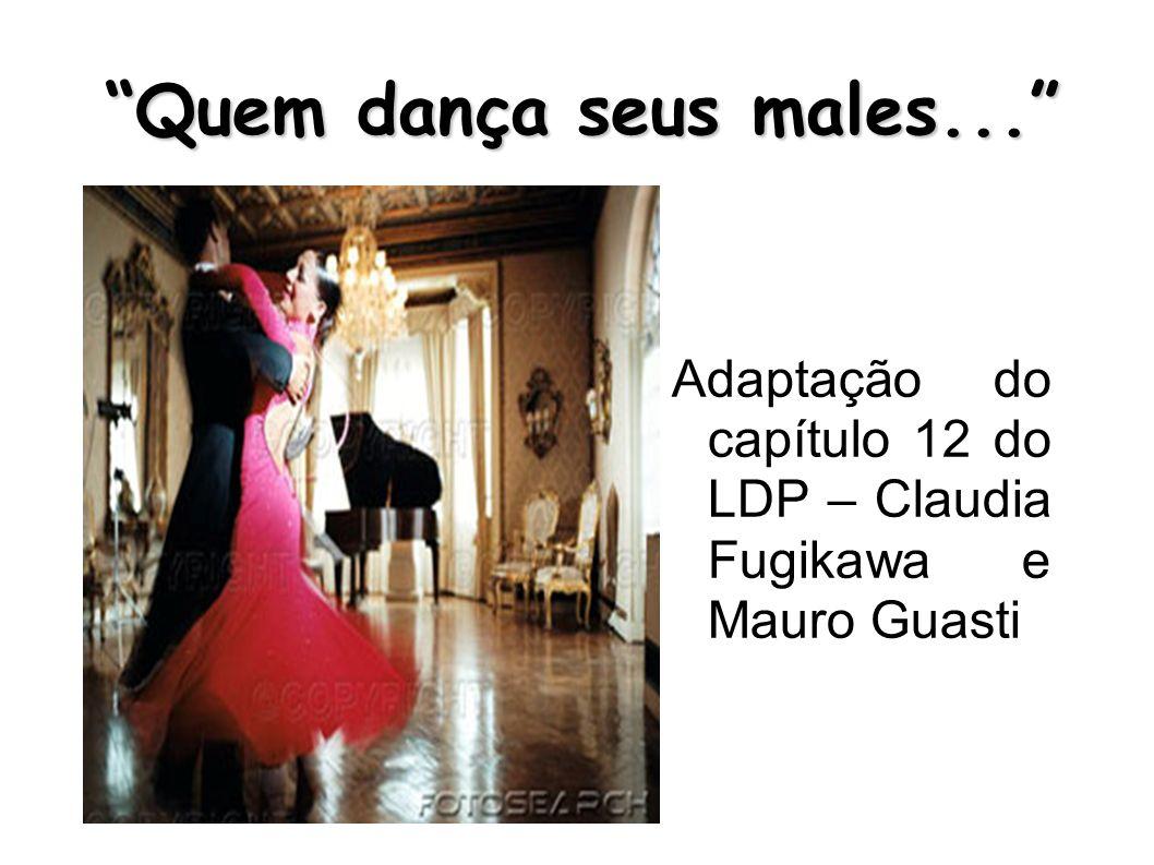 Quem dança seus males... Adaptação do capítulo 12 do LDP – Claudia Fugikawa e Mauro Guasti