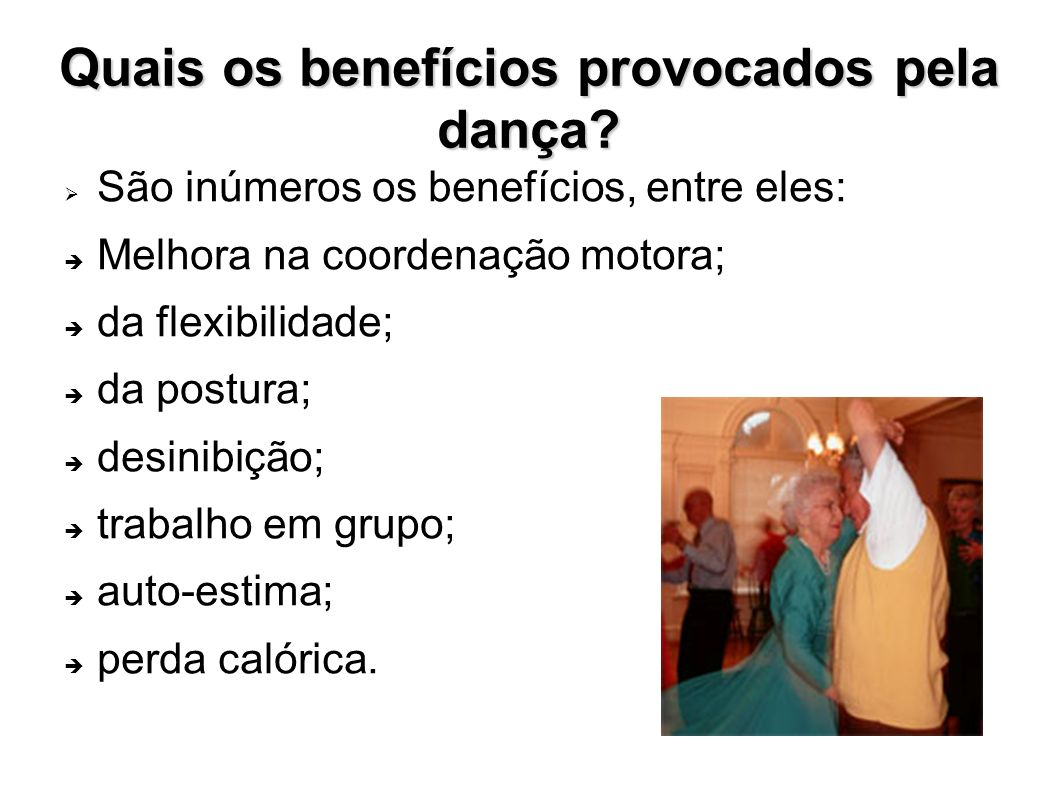 Quais os benefícios provocados pela dança? São inúmeros os benefícios, entre eles: Melhora na coordenação motora; da flexibilidade; da postura; desini
