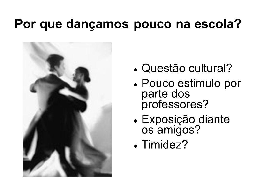 Por que dançamos pouco na escola? Questão cultural? Pouco estimulo por parte dos professores? Exposição diante os amigos? Timidez?