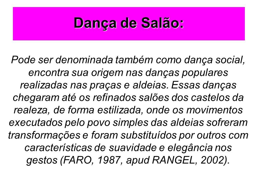 Dança de Salão: Pode ser denominada também como dança social, encontra sua origem nas danças populares realizadas nas praças e aldeias. Essas danças c