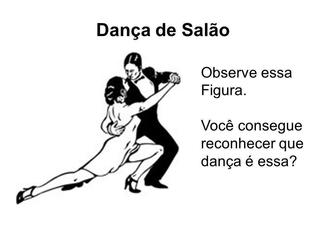 Dança de Salão Observe essa Figura. Você consegue reconhecer que dança é essa?