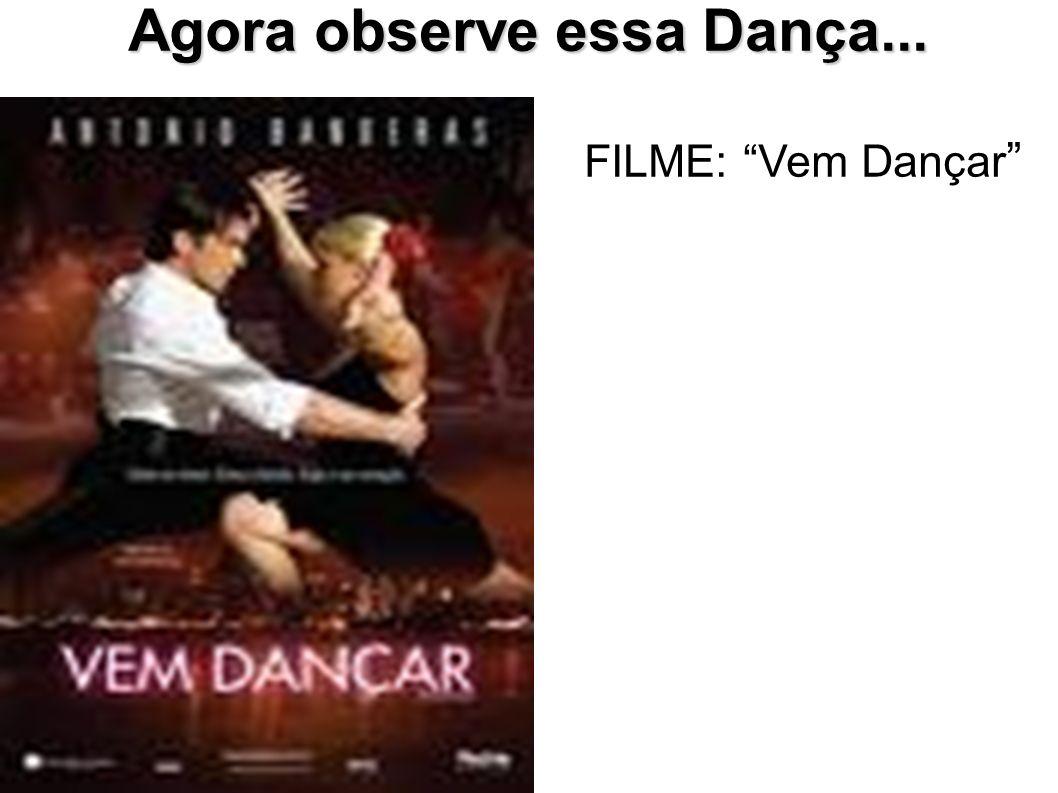 Agora observe essa Dança... FILME: Vem Dançar