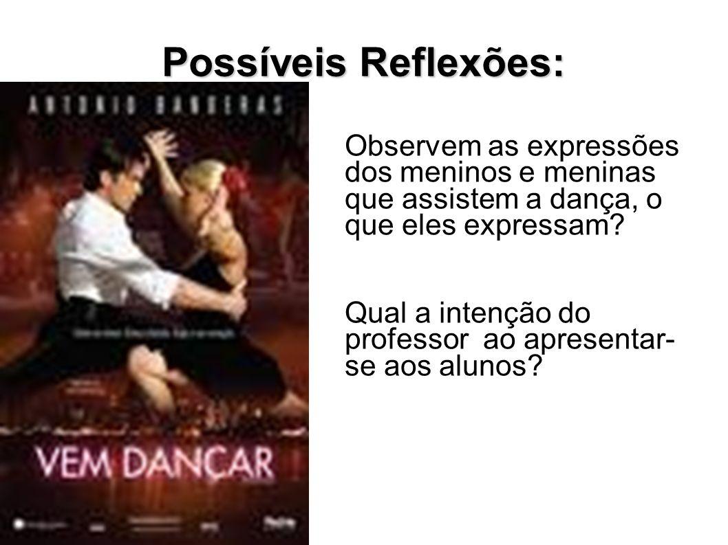 Possíveis Reflexões: Observem as expressões dos meninos e meninas que assistem a dança, o que eles expressam? Qual a intenção do professor ao apresent